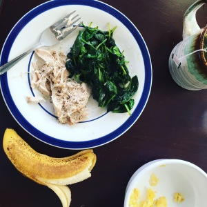 Breakfast: Sauteed spinach, slow-cooker chicken, and a banana--scrambled eggs for the boys and the husband.